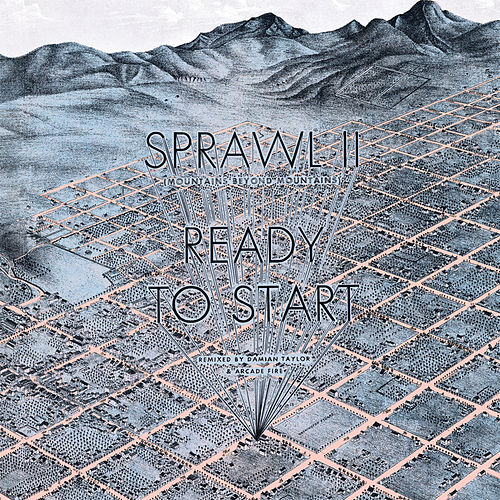 Sprawl II & Ready To Start (Remixed by Damian Taylor & Arcade Fire) by Arcade Fire