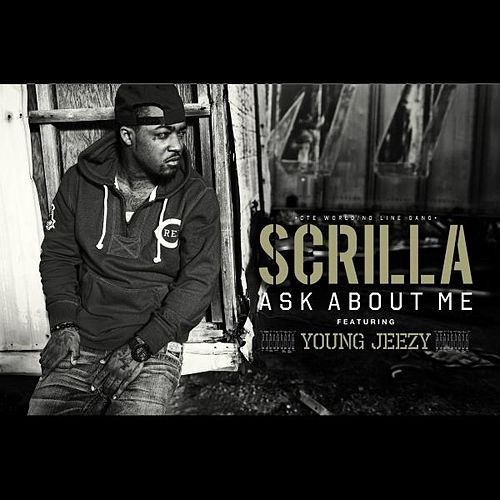 Ask About Me (feat. Young Jeezy) - Single by Scrilla