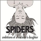Ambitions of a Huckster's Daughter - Single by Spiders