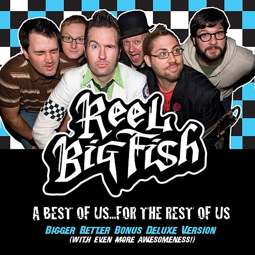 A Best Of Us For The Rest Of Us - Bigger Better Deluxe Digital Version by Reel Big Fish