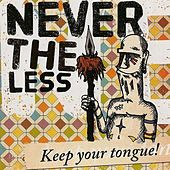 Keep Your Tongue by Nevertheless