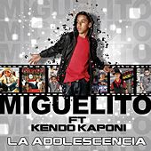 La Adolescencia (feat. Kendo Kaponi) - Single by Miguelito