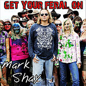Get Your Feral On by Mark Shay