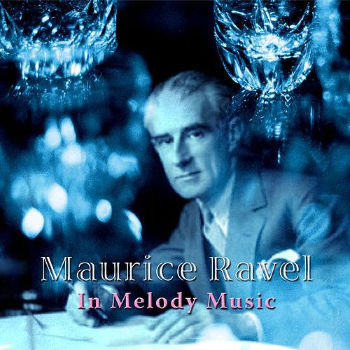 Maurice Ravel: In Melody Music by Various Artists