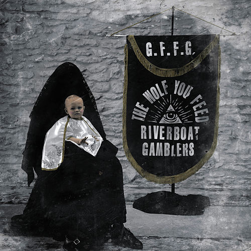 The Wolf You Feed by Riverboat Gamblers