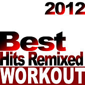 Best 2012 Workout Hits – Remixed (Ideal for Fitness, Dance, Cardio, Weight Loss, Running, Jogging, Cycling, Spinning, Gym, Aerobics) Workout Hits Remixed by Workout Hits Remixed