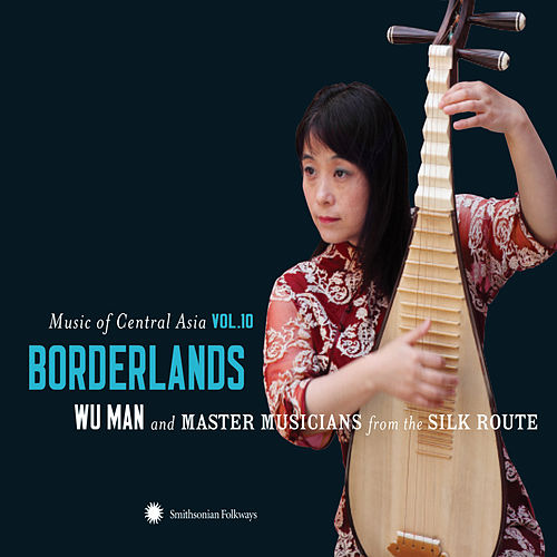 Music of Central Asia Vol. 10: Borderlands: Wu Man and Master Musicians from the Silk Route by Various Artists