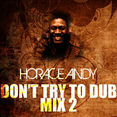 Don't Try To Dub Mix 2 by Horace Andy
