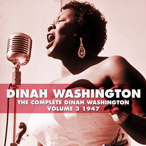 The Complete Dinah Washington Volume 3 1947 by Dinah Washington