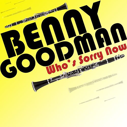 Who's Sorry Now by Benny Goodman