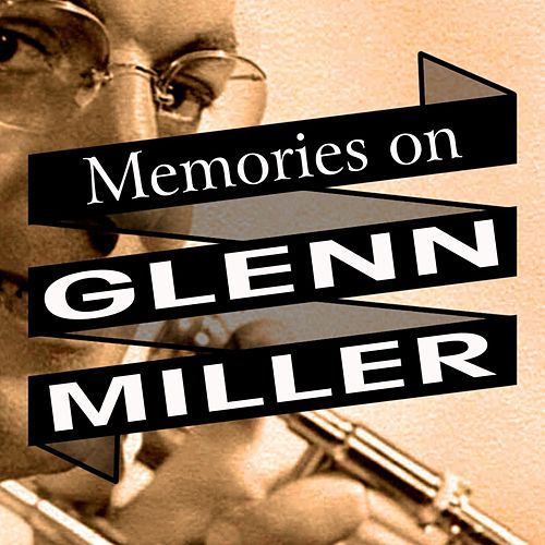 Memories On Glenn Miller by Glenn Miller