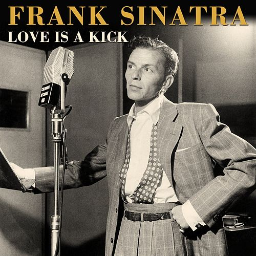 Love Is A Kick by Frank Sinatra
