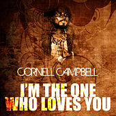 I'm The One Who Loves You by Cornell Campbell