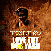 Love Thy Dub Yard by Max Romeo