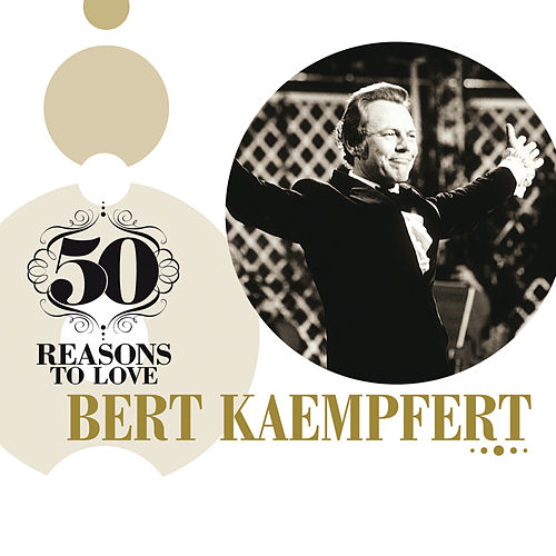 50 Reasons To Love: Bert Kaempfert by Bert Kaempfert