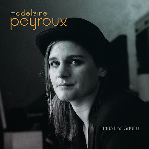 I Must Be Saved by Madeleine Peyroux
