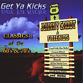 Get Ya Kicks (Classics of the 60's & 70's) by Johnny Croot and Friends