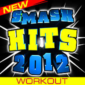 New Smash Hits 2012 - Workout by Cardio Workout Crew