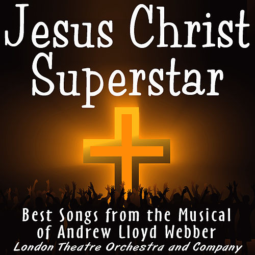 Jesus Christ Superstar - The Rock Opera Musical by The London Theater Orchestra