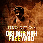 Dis Dub Nuh Free Yard by Max Romeo