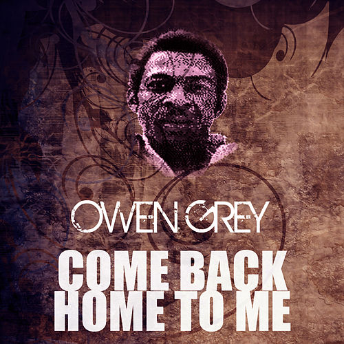 Come Back Home To Me by Owen Gray