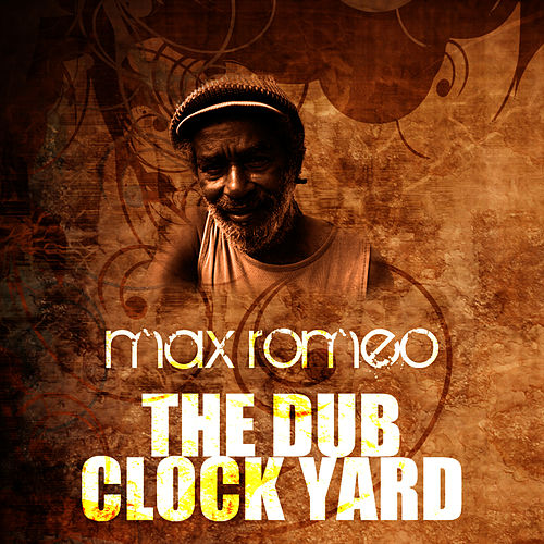 The Dub Clock Yard by Max Romeo