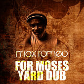 For Moses Yard Dub by Max Romeo