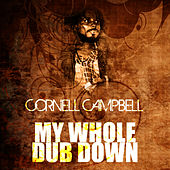 My Whole Dub Down by Cornell Campbell