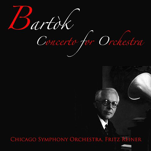 Bartók: Concerto for Orchestra by Chicago Symphony Orchestra