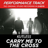 Carry Me to the Cross (Performance Track) - EP by Kutless
