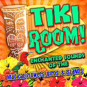Tiki Room! Enchanted Sounds of the Magical Flowers, Birds & Islands by Various Artists