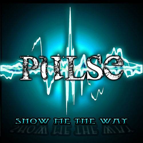 Show Me the Way by Pulse