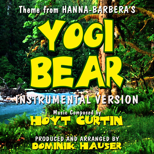 Yogi Bear - Theme From The Hanna-Barbera Cartoon Series (Instrumental) by Dominik Hauser