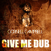 Give Me Dub by Cornell Campbell