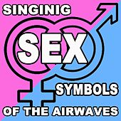 Singing Sex Symbols Of The Airwaves by Various Artists