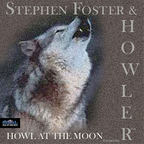 Howl At the Moon by Stephen Foster