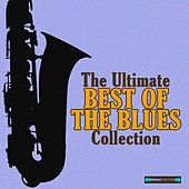 The Ultimate Best of the Blues Collection by Various Artists