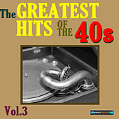 The Greatest Hits of the Forties, Volume Three by Various Artists