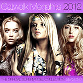Catwalk Megahits 2012 - The Official Supermodel Collection Season 7 von Various Artists