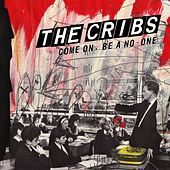 Come On, Be A No-One - Single by The Cribs