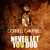 Never Let You Dub by Cornell Campbell