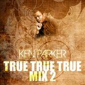 True True True Mix 2 by Ken Parker