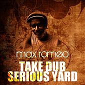 Take Dub Serious Yard by Max Romeo