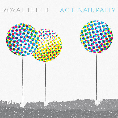 Act Naturally by Royal Teeth