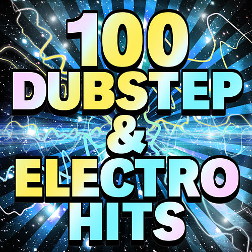 100 Dubstep & Electro Hits by Various Artists