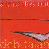 A Bird Flies Out by Deb Talan