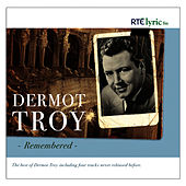 Dermot Troy Remembered by Dermot Troy