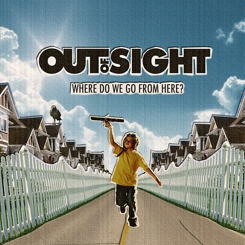 Where Do We Go from Here? by Out Of Sight