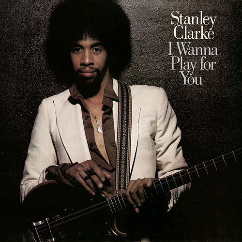 I Wanna Play For You (Complete) by Stanley Clarke