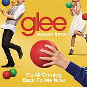 It's All Coming Back To Me Now (Glee Cast Version) by Glee Cast
